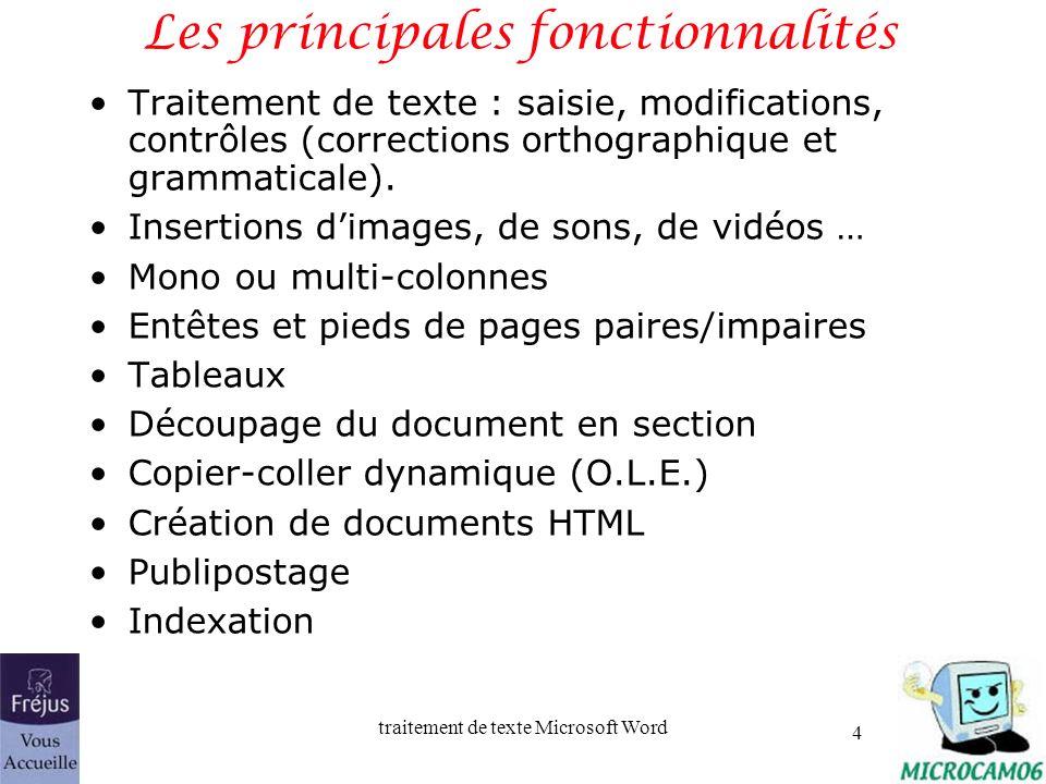 traitement de texte Microsoft Word 4 Les principales fonctionnalités Traitement de texte : saisie, modifications, contrôles (corrections orthographiqu