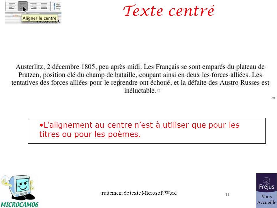 traitement de texte Microsoft Word 41 Texte centré Lalignement au centre nest à utiliser que pour les titres ou pour les poèmes.
