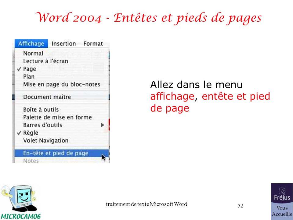 traitement de texte Microsoft Word 52 Word 2004 - Entêtes et pieds de pages Allez dans le menu affichage, entête et pied de page