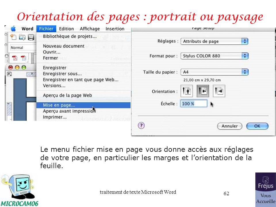 traitement de texte Microsoft Word 62 Orientation des pages : portrait ou paysage Le menu fichier mise en page vous donne accès aux réglages de votre