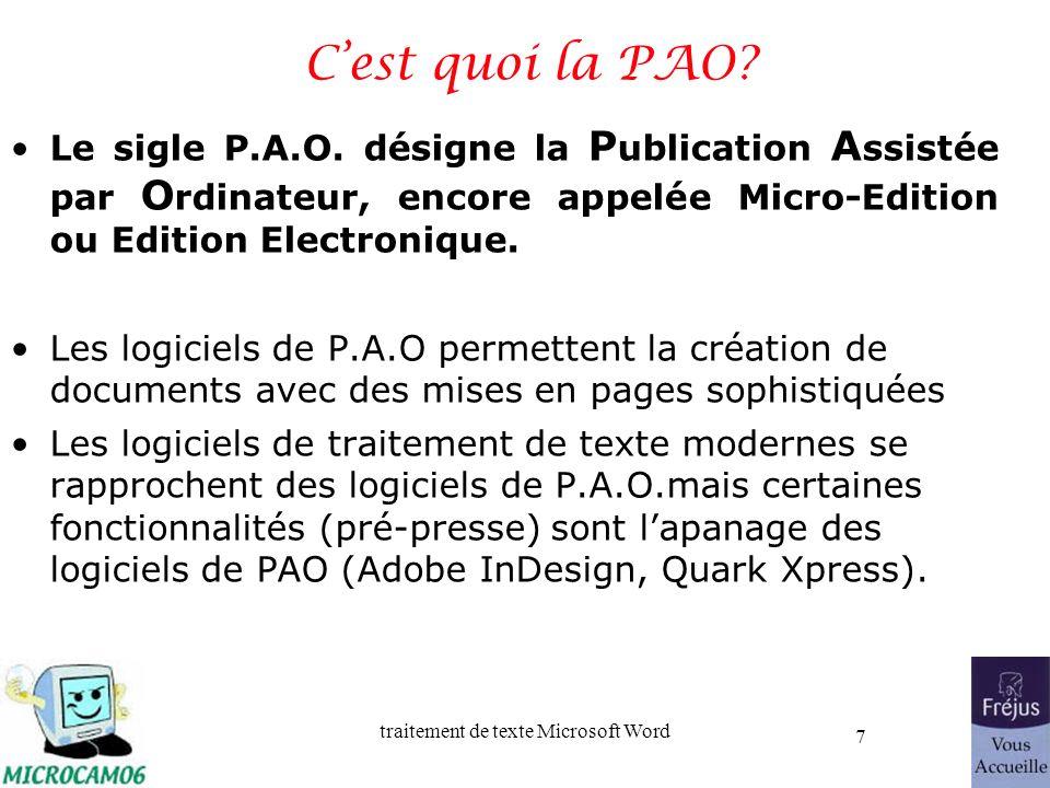 traitement de texte Microsoft Word 7 Cest quoi la PAO? Le sigle P.A.O. désigne la P ublication A ssistée par O rdinateur, encore appelée Micro-Edition