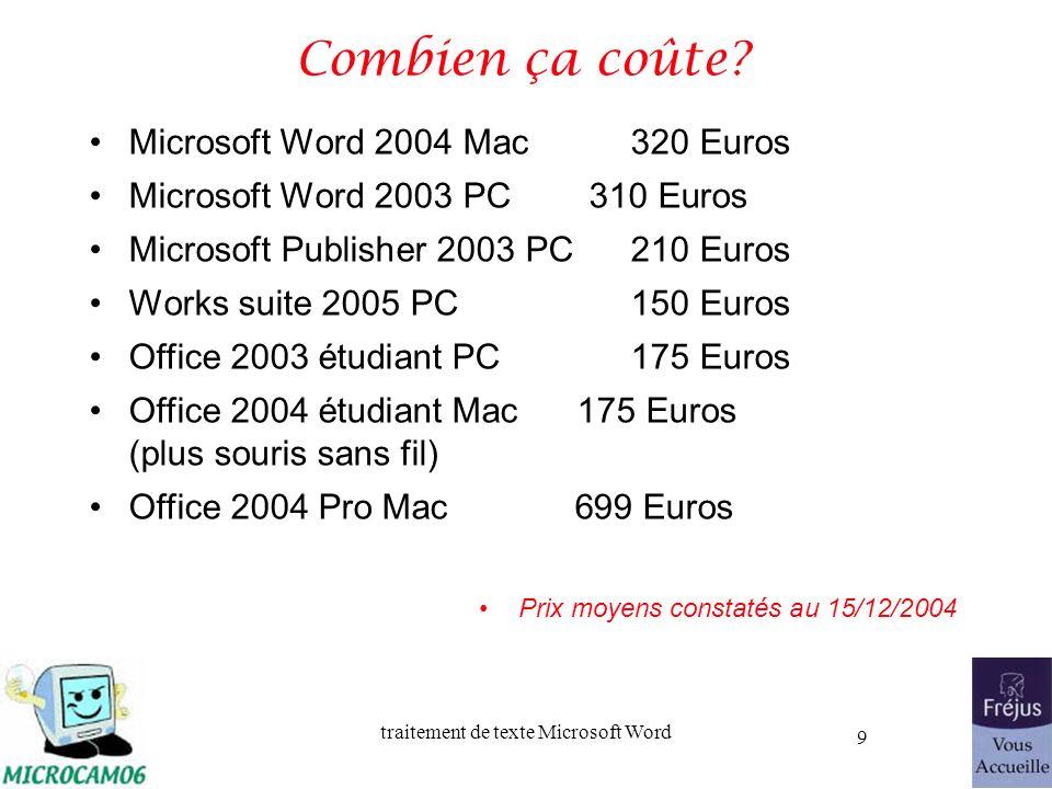 traitement de texte Microsoft Word 9 Combien ça coûte? Microsoft Word 2004 Mac 320 Euros Microsoft Word 2003 PC 310 Euros Microsoft Publisher 2003 PC