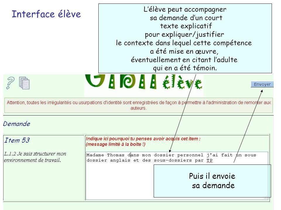 Interface élève Lélève peut accompagner sa demande dun court texte explicatif pour expliquer/justifier le contexte dans lequel cette compétence a été mise en œuvre, éventuellement en citant ladulte qui en a été témoin.