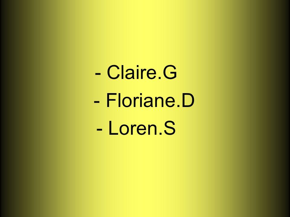 - Claire.G - Floriane.D - Loren.S