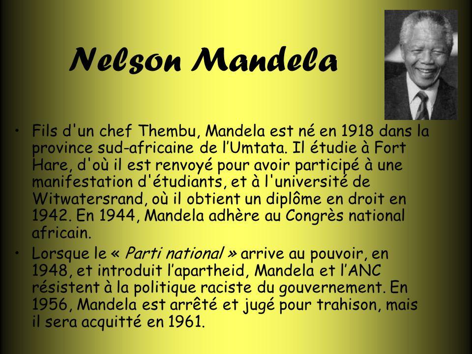 Nelson Mandela Fils d'un chef Thembu, Mandela est né en 1918 dans la province sud-africaine de lUmtata. Il étudie à Fort Hare, d'où il est renvoyé pou