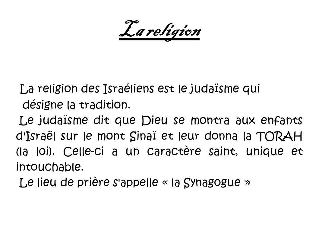 La religion La religion des Israéliens est le judaïsme qui désigne la tradition. Le judaïsme dit que Dieu se montra aux enfants d'Israël sur le mont S
