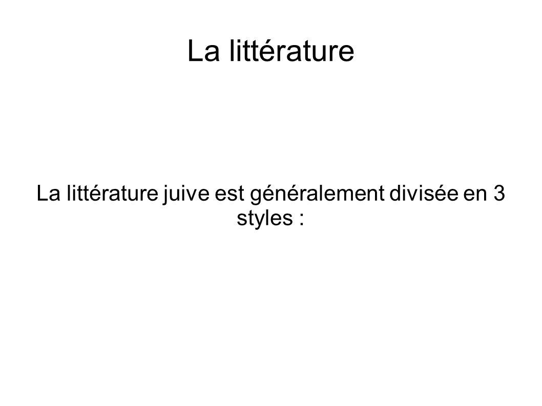 La littérature La littérature juive est généralement divisée en 3 styles :