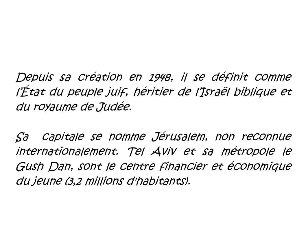 Depuis sa création en 1948, il se définit comme lÉtat du peuple juif, héritier de lIsraël biblique et du royaume de Judée. Sa capitale se nomme Jérusa