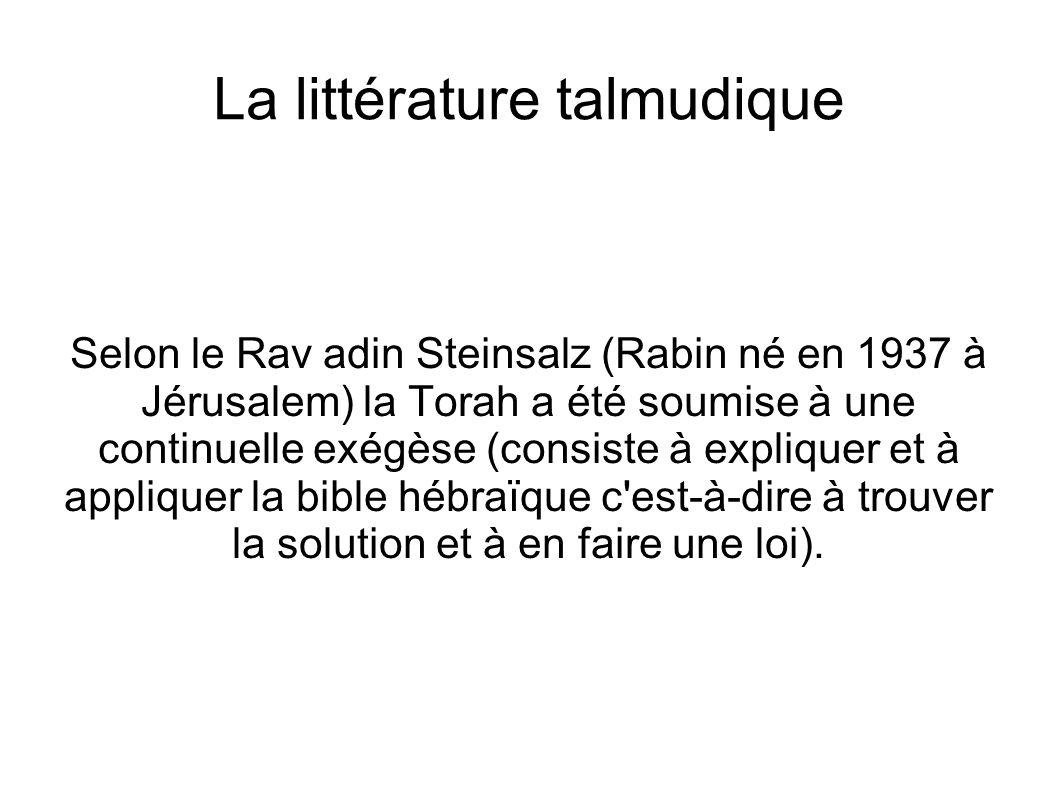 La littérature talmudique Selon le Rav adin Steinsalz (Rabin né en 1937 à Jérusalem) la Torah a été soumise à une continuelle exégèse (consiste à expl