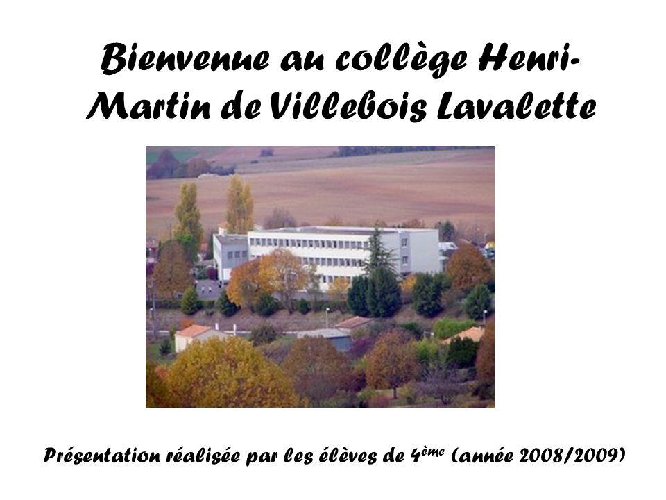 Bienvenue au collège Henri- Martin de Villebois Lavalette Présentation réalisée par les élèves de 4 ème (année 2008/2009)