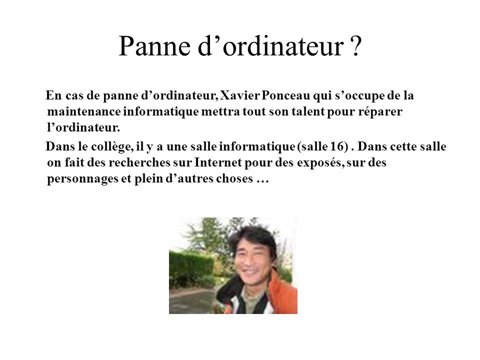 Panne dordinateur ? En cas de panne dordinateur, Xavier Ponceau qui soccupe de la maintenance informatique mettra tout son talent pour réparer lordina