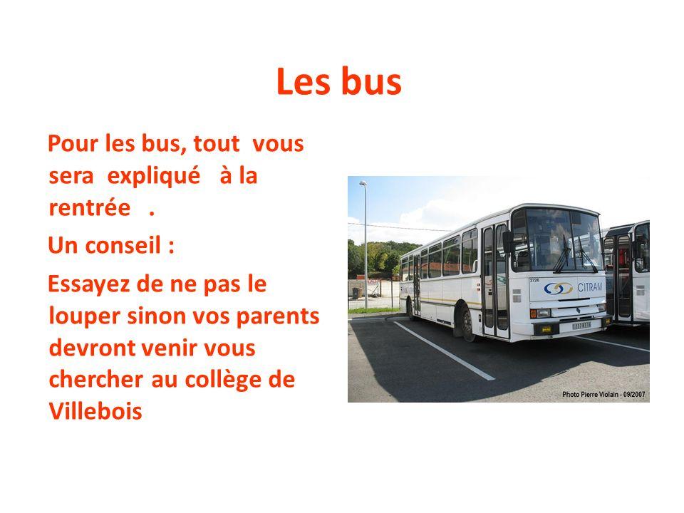 Les bus Pour les bus, tout vous sera expliqué à la rentrée. Un conseil : Essayez de ne pas le louper sinon vos parents devront venir vous chercher au