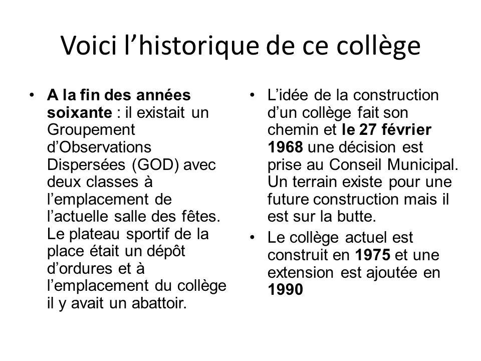 Voici lhistorique de ce collège A la fin des années soixante : il existait un Groupement dObservations Dispersées (GOD) avec deux classes à lemplaceme