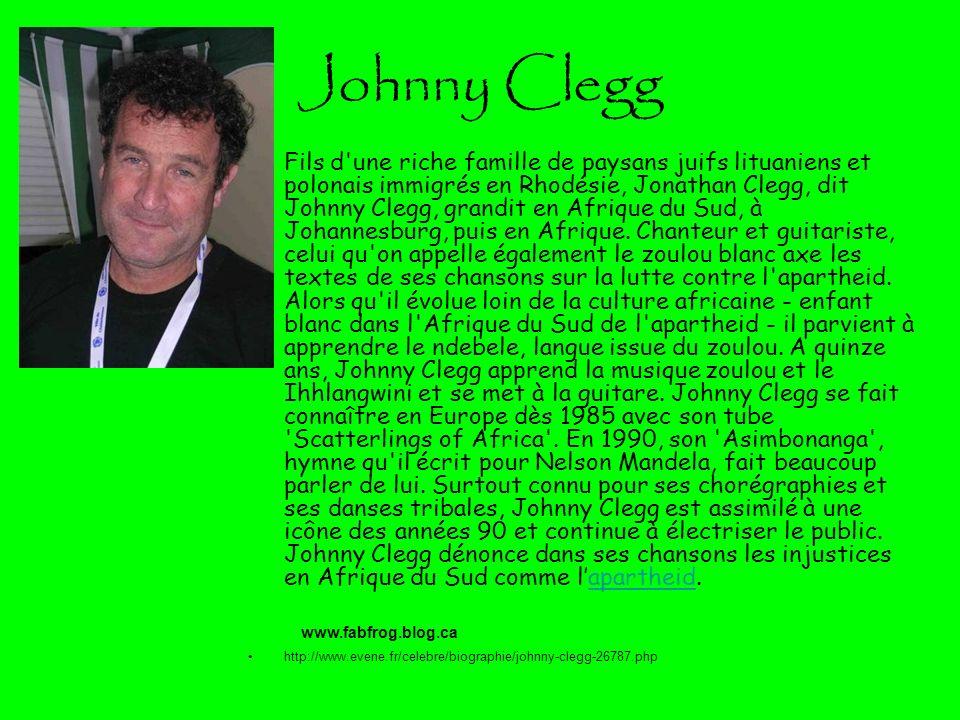 Johnny Clegg Fils d'une riche famille de paysans juifs lituaniens et polonais immigrés en Rhodésie, Jonathan Clegg, dit Johnny Clegg, grandit en Afriq