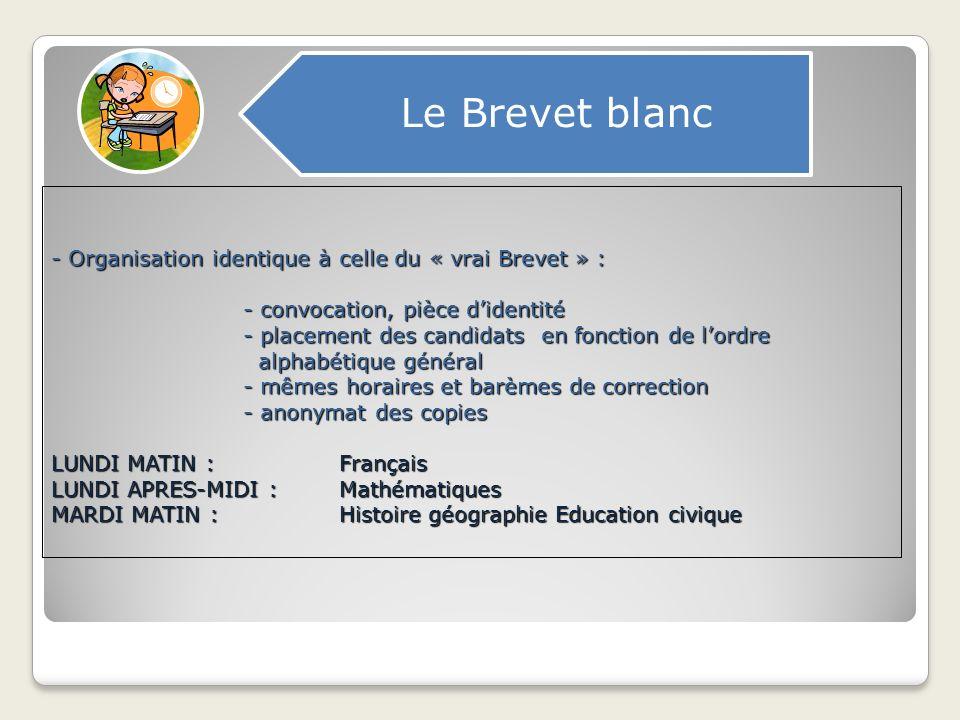 - Organisation identique à celle du « vrai Brevet » : - convocation, pièce didentité - placement des candidats en fonction de lordre alphabétique géné