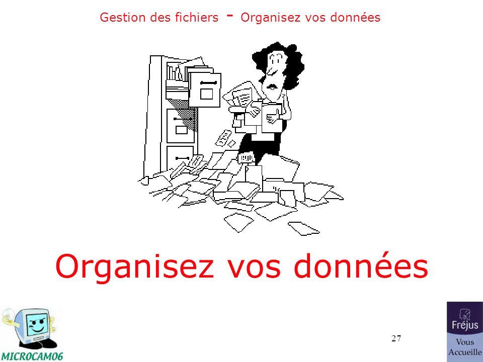27 Gestion des fichiers - Organisez vos données Organisez vos données