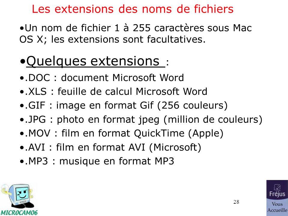 28 Les extensions des noms de fichiers Un nom de fichier 1 à 255 caractères sous Mac OS X; les extensions sont facultatives. Quelques extensions :.DOC