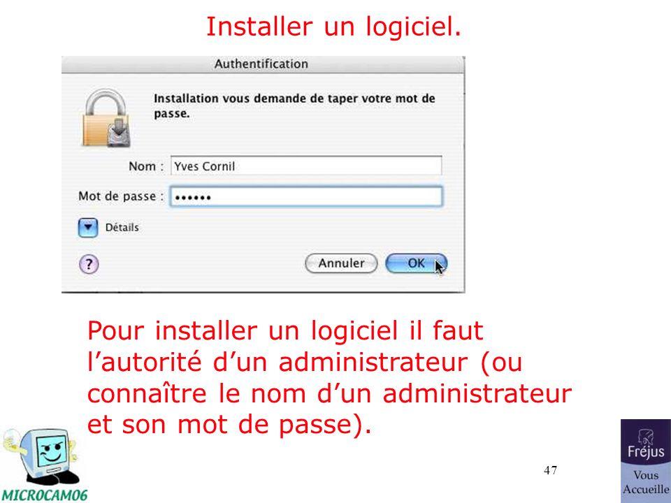 47 Installer un logiciel. Pour installer un logiciel il faut lautorité dun administrateur (ou connaître le nom dun administrateur et son mot de passe)