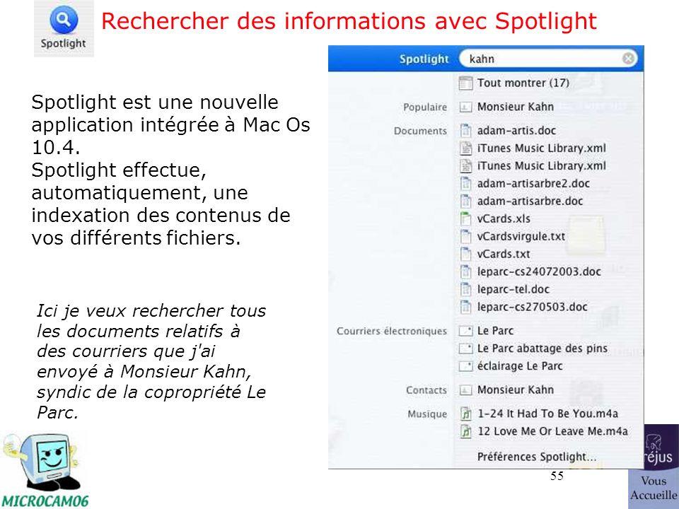 55 Rechercher des informations avec Spotlight Spotlight est une nouvelle application intégrée à Mac Os 10.4. Spotlight effectue, automatiquement, une