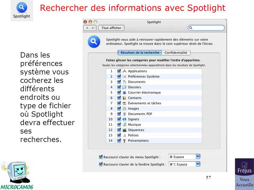 57 Rechercher des informations avec Spotlight Dans les préférences système vous cocherez les différents endroits ou type de fichier où Spotlight devra