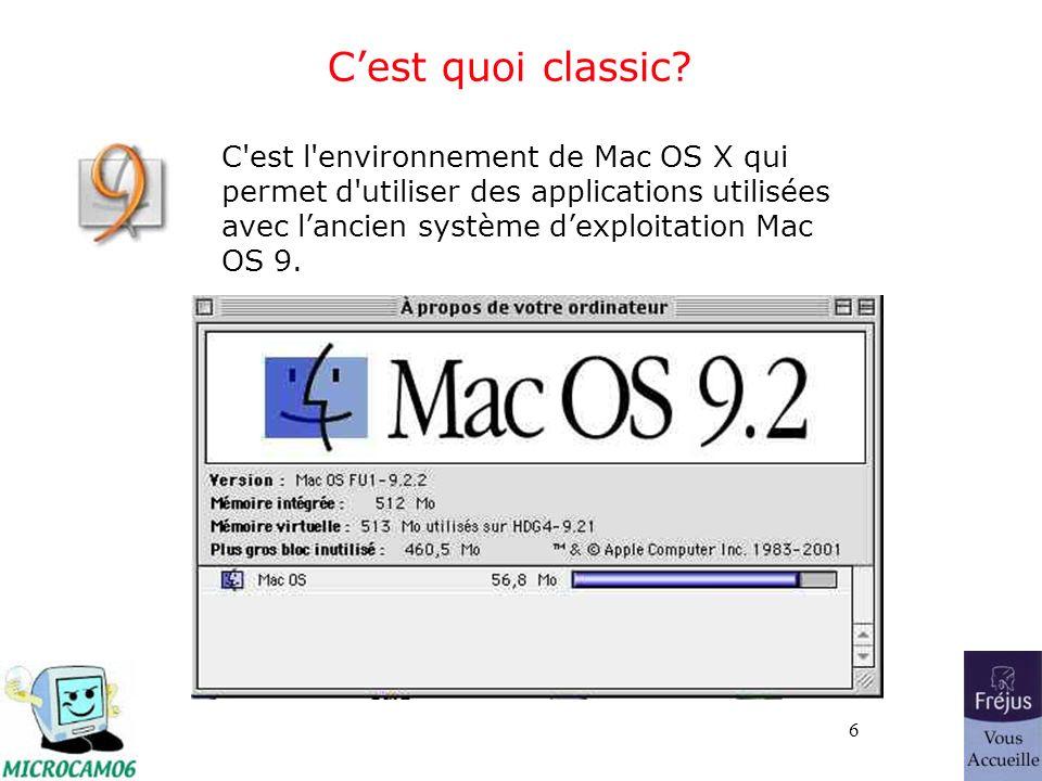 6 Cest quoi classic? C'est l'environnement de Mac OS X qui permet d'utiliser des applications utilisées avec lancien système dexploitation Mac OS 9.