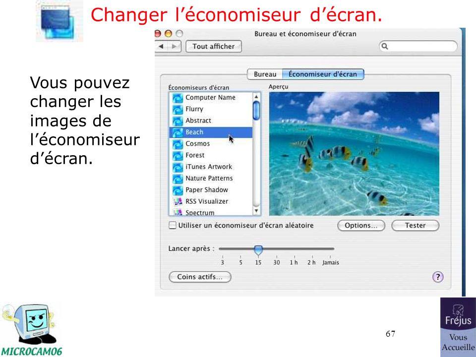 67 Changer léconomiseur décran. Vous pouvez changer les images de léconomiseur décran.