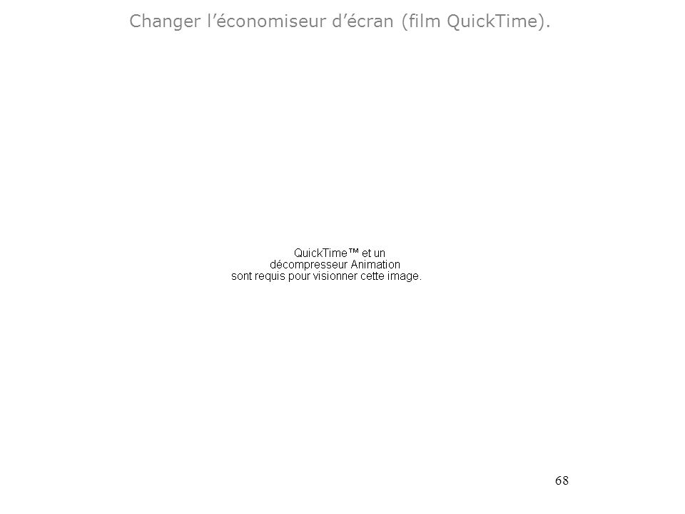 68 Changer léconomiseur décran (film QuickTime).