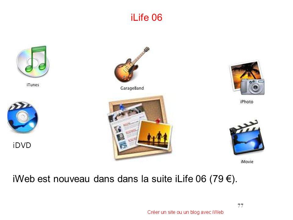77 iLife 06 iDVD iWeb est nouveau dans dans la suite iLife 06 (79 ). Créer un site ou un blog avec iWeb
