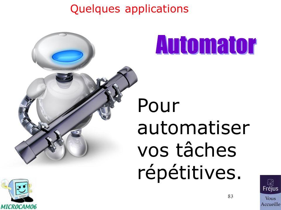 83 Quelques applications Pour automatiser vos tâches répétitives. Automator
