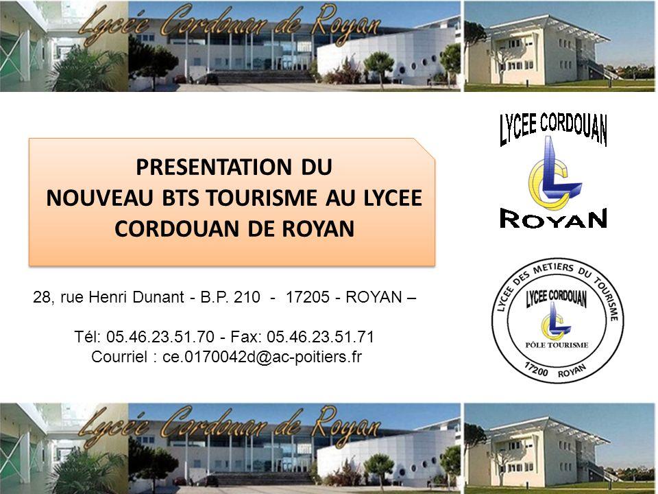 PRESENTATION DU NOUVEAU BTS TOURISME AU LYCEE CORDOUAN DE ROYAN 28, rue Henri Dunant - B.P. 210 - 17205 - ROYAN – Tél: 05.46.23.51.70 - Fax: 05.46.23.