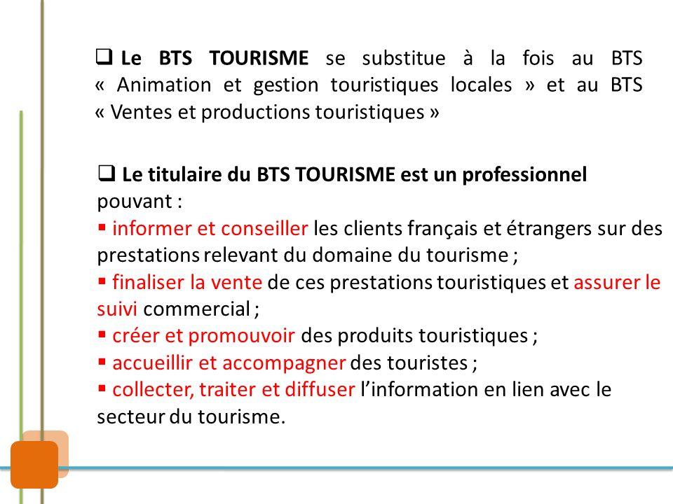 Le BTS TOURISME se substitue à la fois au BTS « Animation et gestion touristiques locales » et au BTS « Ventes et productions touristiques » Le titula