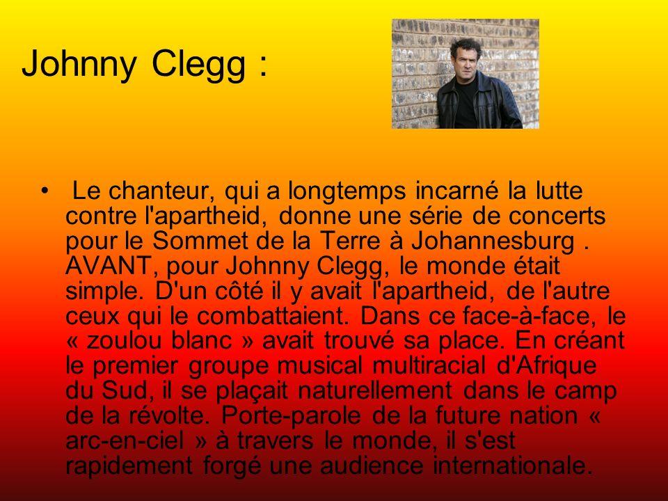 Johnny Clegg : Le chanteur, qui a longtemps incarné la lutte contre l apartheid, donne une série de concerts pour le Sommet de la Terre à Johannesburg.