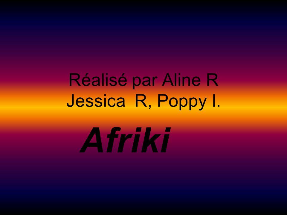 Réalisé par Aline R Jessica R, Poppy I. Afriki