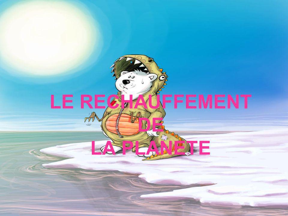 LE RECHAUFFEMENT DE LA PLANETE