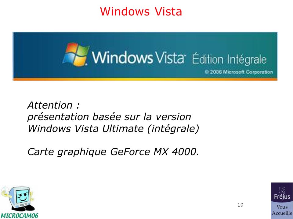 10 Windows Vista Attention : présentation basée sur la version Windows Vista Ultimate (intégrale) Carte graphique GeForce MX 4000.