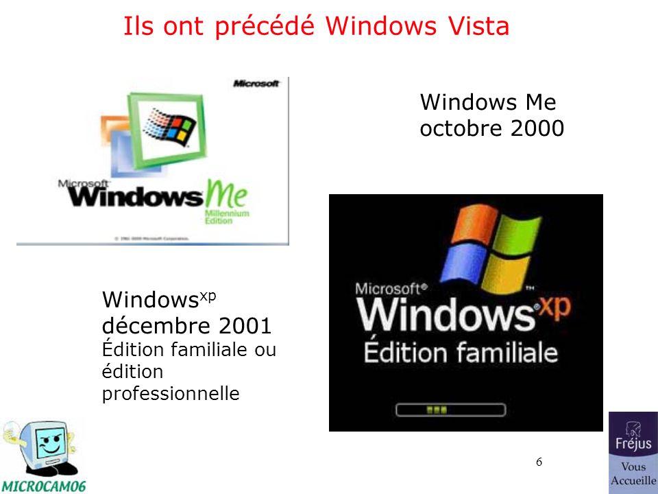 6 Ils ont précédé Windows Vista Windows Me octobre 2000 Windows xp décembre 2001 Édition familiale ou édition professionnelle