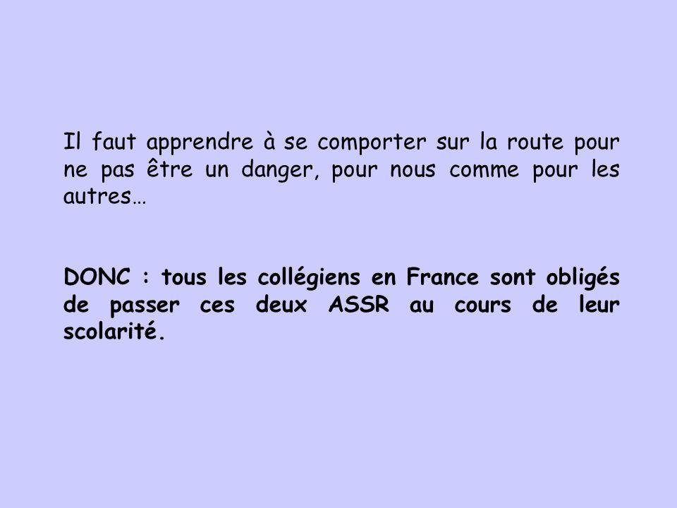 Il faut apprendre à se comporter sur la route pour ne pas être un danger, pour nous comme pour les autres… DONC : tous les collégiens en France sont o