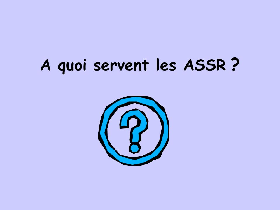 A quoi servent les ASSR ?
