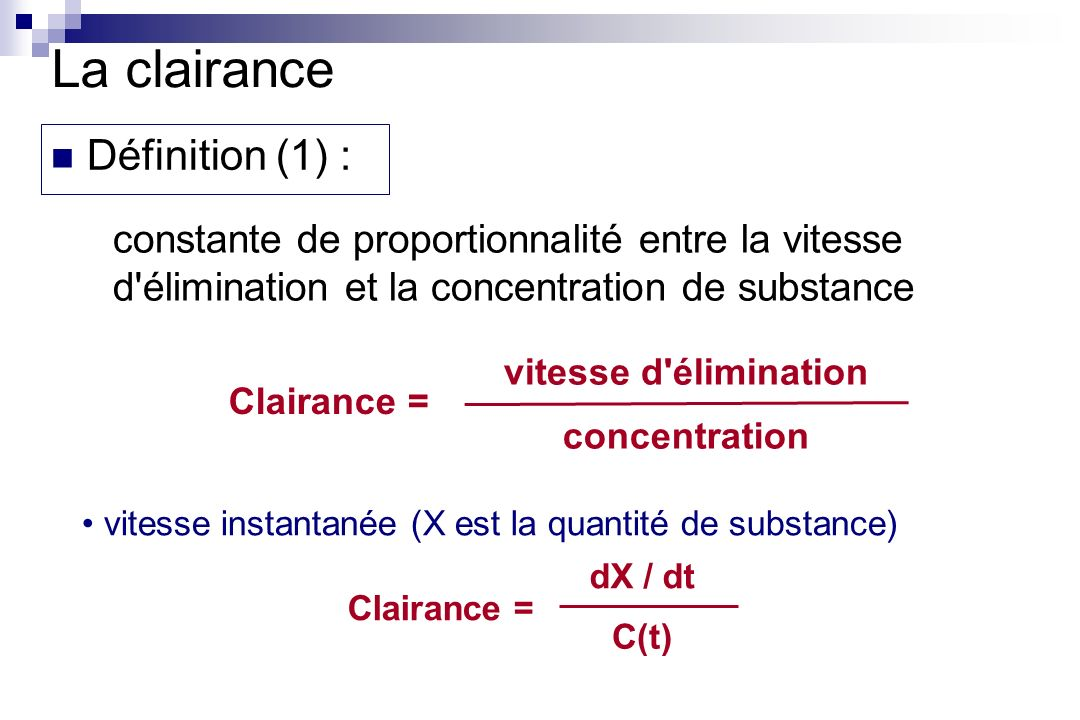 Un modèle général pour la clairance Une clairance sera qualifiée de forte ou faible par comparaison à sa valeur maximale cest-à-dire par le calcul du coefficient dextraction La valeur maximale dune clairance est un débit sanguin physiologique Une capacité dextraction identique conduit à des valeurs de clairance différentes selon les espèces