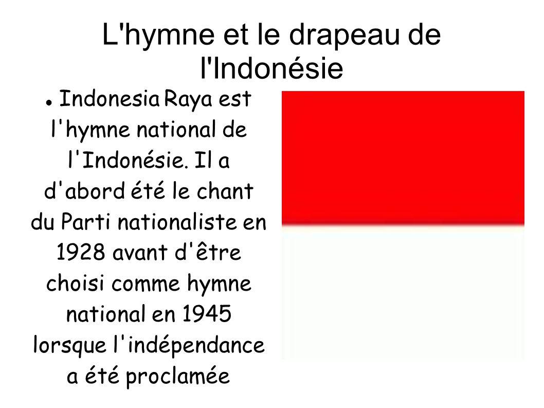 L'hymne et le drapeau de l'Indonésie Indonesia Raya est l'hymne national de l'Indonésie. Il a d'abord été le chant du Parti nationaliste en 1928 avant