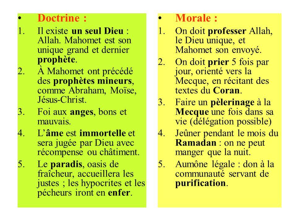 Doctrine : 1.Il existe un seul Dieu : Allah. Mahomet est son unique grand et dernier prophète. 2.À Mahomet ont précédé des prophètes mineurs, comme Ab