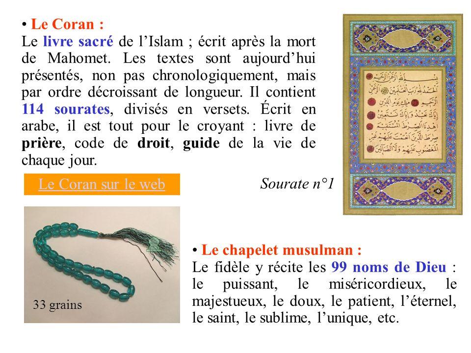 Le chapelet musulman : Le fidèle y récite les 99 noms de Dieu : le puissant, le miséricordieux, le majestueux, le doux, le patient, léternel, le saint