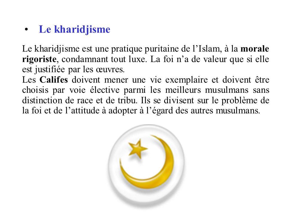 Le kharidjisme Le kharidjisme est une pratique puritaine de lIslam, à la morale rigoriste, condamnant tout luxe. La foi na de valeur que si elle est j