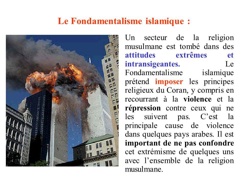 Un secteur de la religion musulmane est tombé dans des attitudes extrêmes et intransigeantes. Le Fondamentalisme islamique prétend imposer les princip
