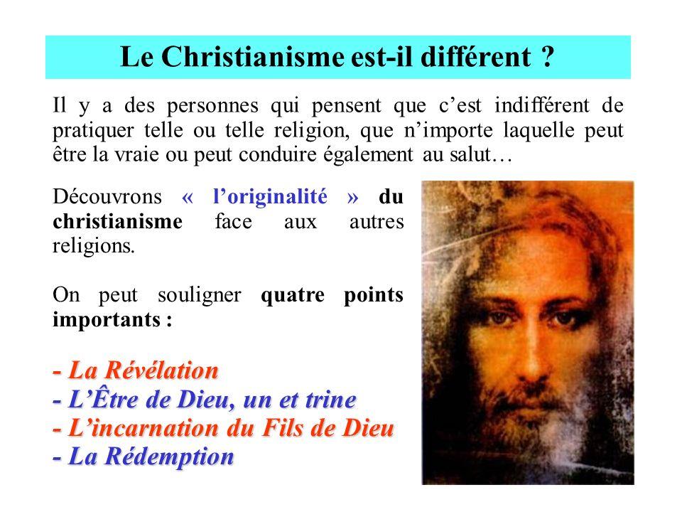 Le Christianisme est-il différent ? Il y a des personnes qui pensent que cest indifférent de pratiquer telle ou telle religion, que nimporte laquelle