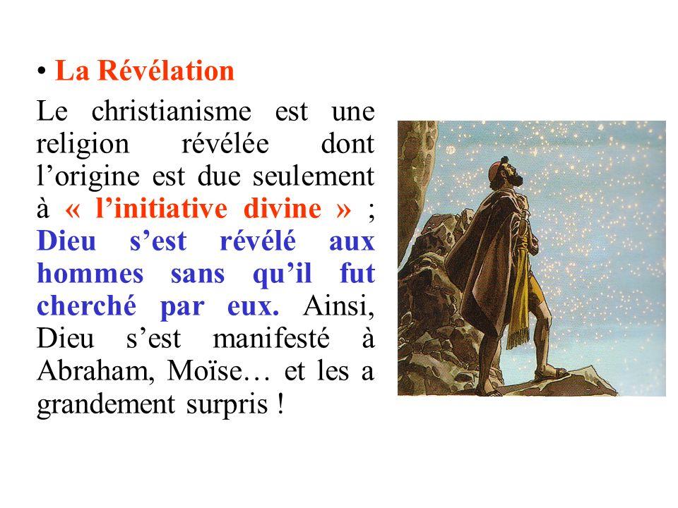La Révélation Le christianisme est une religion révélée dont lorigine est due seulement à « linitiative divine » ; Dieu sest révélé aux hommes sans qu