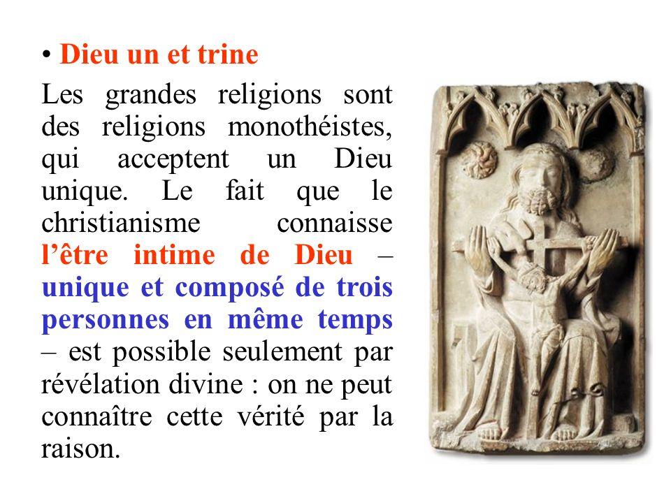 Dieu un et trine Les grandes religions sont des religions monothéistes, qui acceptent un Dieu unique. Le fait que le christianisme connaisse lêtre int