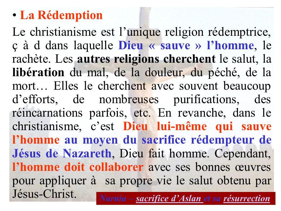 La Rédemption Le christianisme est lunique religion rédemptrice, ç à d dans laquelle Dieu « sauve » lhomme, le rachète. Les autres religions cherchent