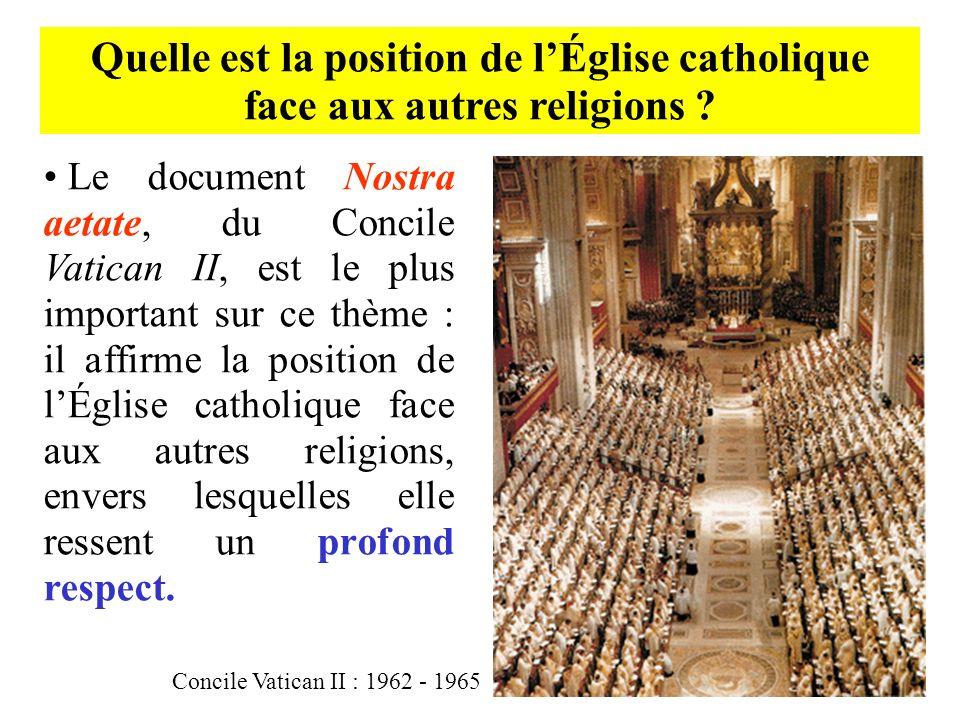 Quelle est la position de lÉglise catholique face aux autres religions ? Le document Nostra aetate, du Concile Vatican II, est le plus important sur c