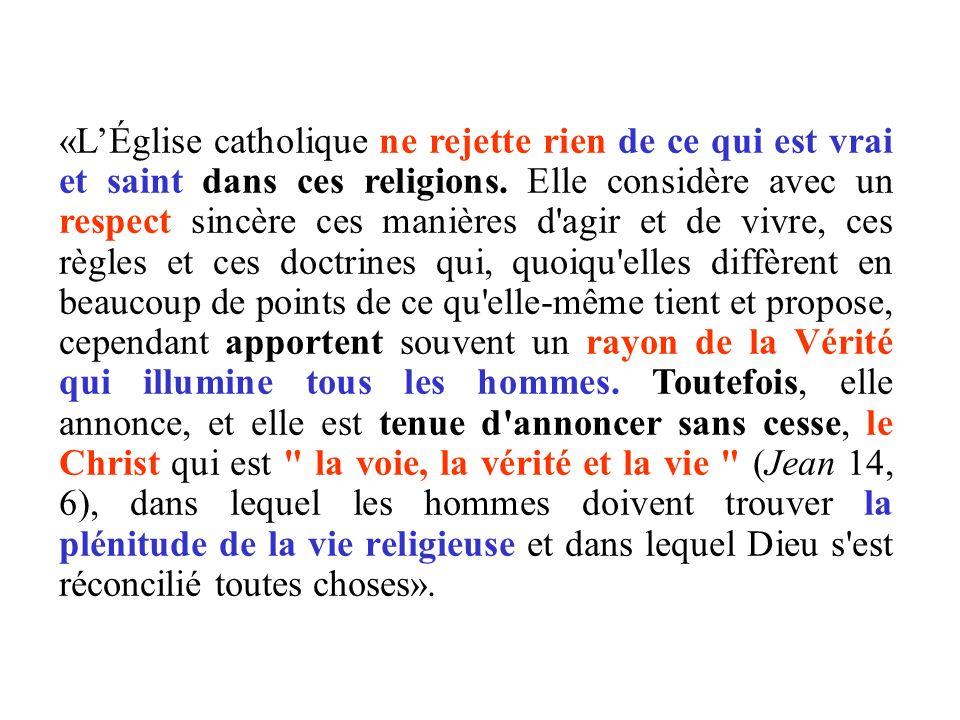«LÉglise catholique ne rejette rien de ce qui est vrai et saint dans ces religions. Elle considère avec un respect sincère ces manières d'agir et de v